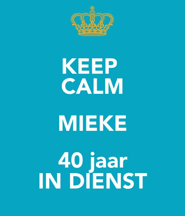 40 jaar mieke KEEP CALM MIEKE 40 jaar IN DIENST Poster | Jolanda Bultink | Keep  40 jaar mieke