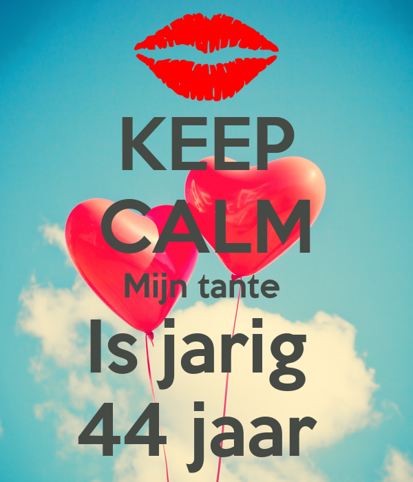 Keep Calm Mijn Tante Is Jarig 44 Jaar Poster Lieke Keep Calm O Matic