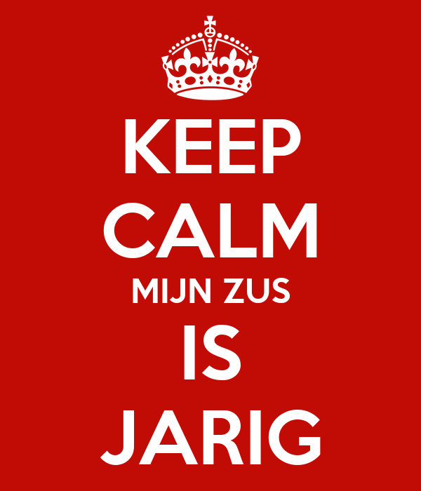 zus jarig KEEP CALM MIJN ZUS IS JARIG Poster | Rolf | Keep Calm o Matic zus jarig