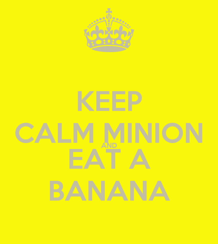 KEEP CALM MINION AND EAT A BANANA   KEEP CALM AND CARRY ON Image Generator