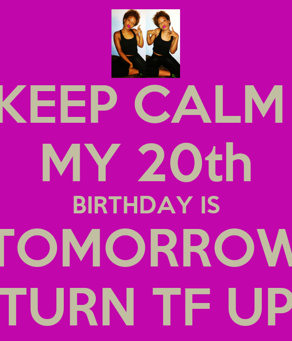 Cool Keep Calm My 20Th Birthday Is Tomorrow Turn Tf Up Poster Ese Funny Birthday Cards Online Fluifree Goldxyz