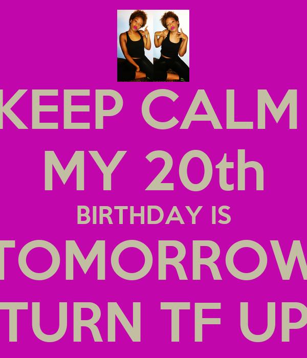Pleasing Keep Calm My 20Th Birthday Is Tomorrow Turn Tf Up Poster Ese Funny Birthday Cards Online Fluifree Goldxyz