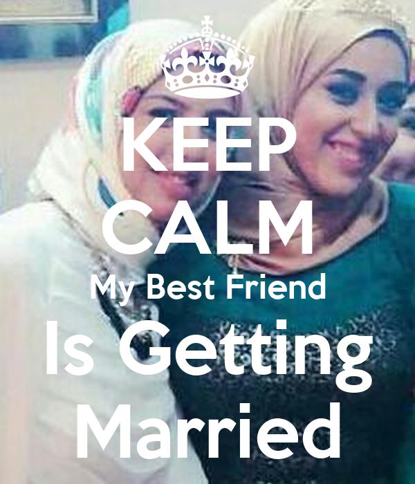KEEP CALM My Best Friend Is Getting Married