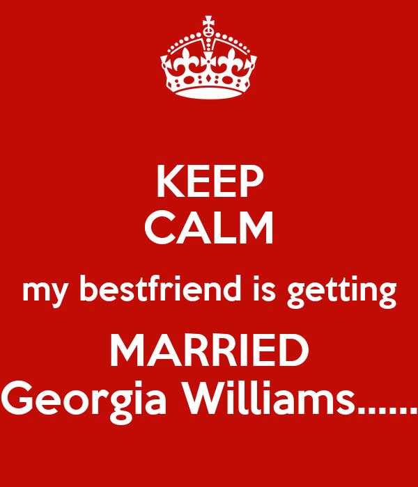 KEEP CALM My Bestfriend Is Getting MARRIED Georgia