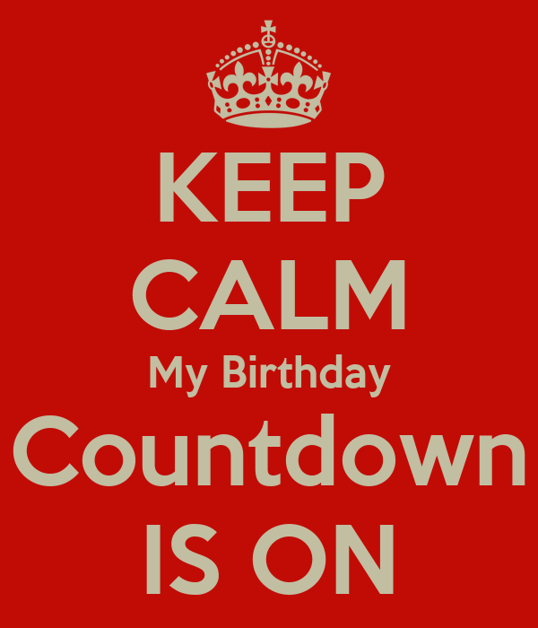 Keep calm my birthday countdown is on keep calm and carry on image generator - Birthday countdown wallpaper ...