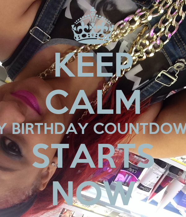 Keep calm my birthday countdown starts now keep calm and carry on image generator - Birthday countdown wallpaper ...