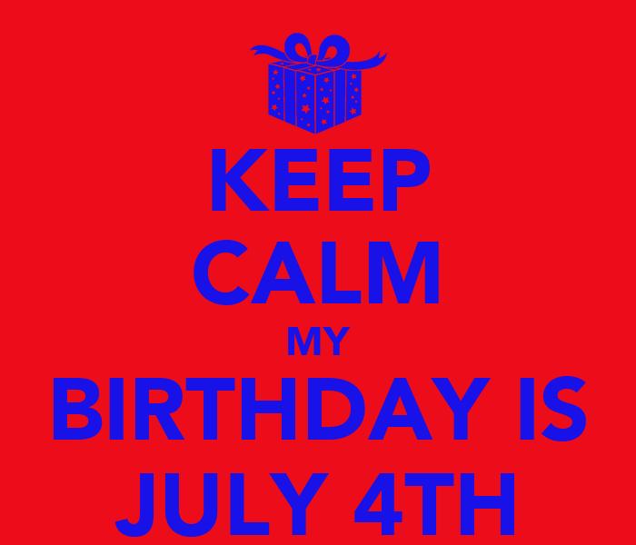 july 4 my birthday