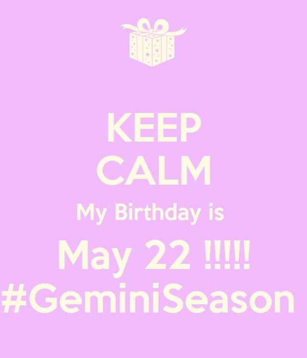 Keep Calm My Birthday Is May 22 Geminiseason Poster Mama