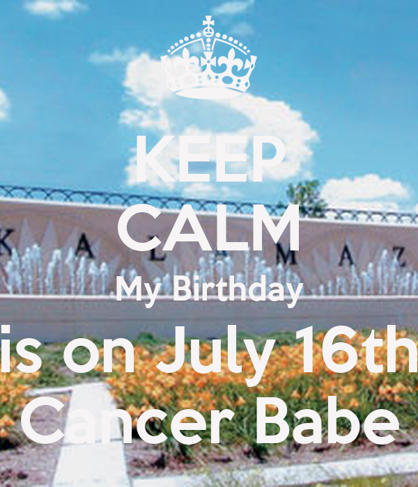 KEEP CALM My Birthday Is On July 16th Cancer Babe