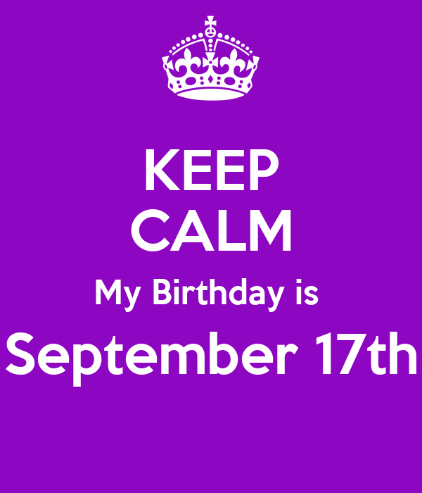 KEEP CALM My Birthday Is September 17th