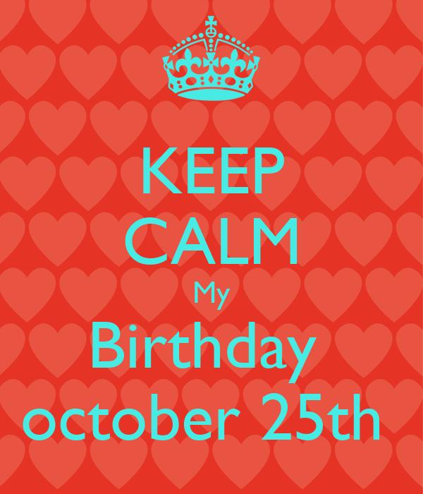 KEEP CALM My Birthday october 25th Poster | nii | Keep ...