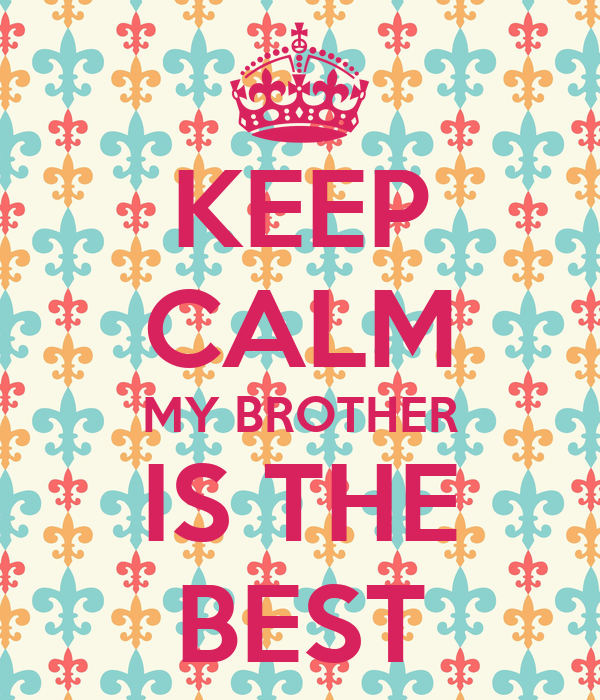 Keep Calm My Brother Is The Best Poster Soniacoisinha Keep Calm