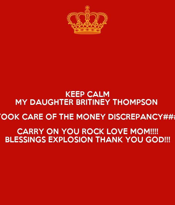 keep calm my daughter britiney thompson took care of the money discrepancy carry