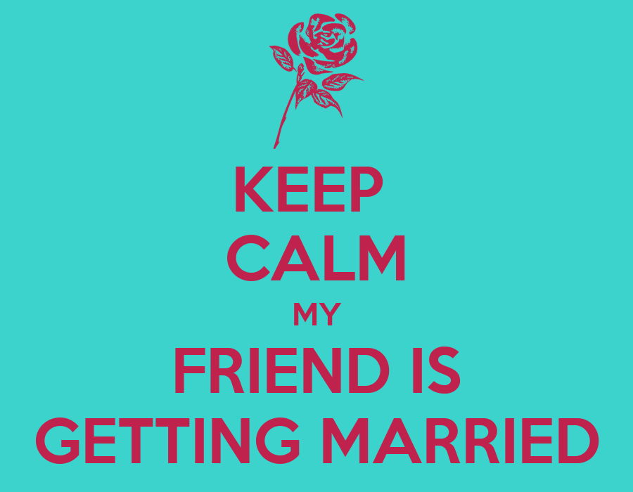 KEEP CALM MY FRIEND IS GETTING MARRIED Poster ...