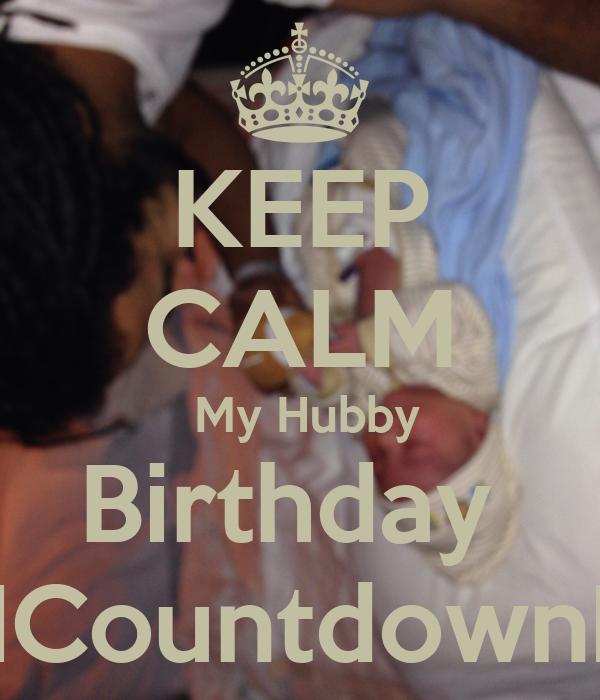 Keep calm my hubby birthday countdown keep calm and carry on image generator - Birthday countdown wallpaper ...