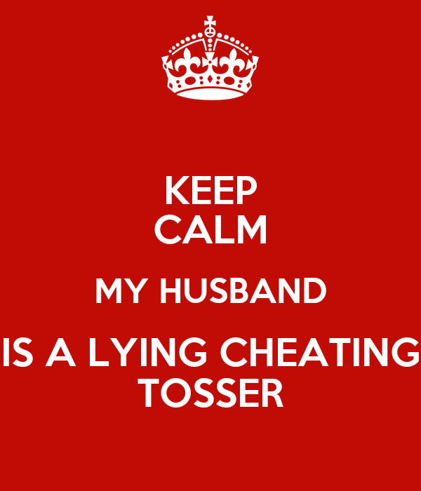 KEEP CALM MY HUSBAND IS A LYING CHEATING TOSSER Poster | Leanne