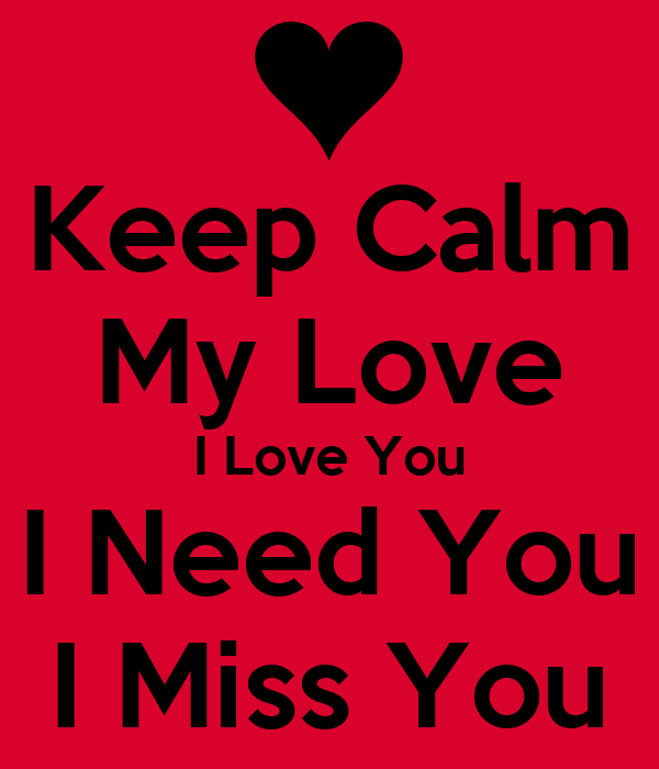 Keep Calm My Love I Love You I Need You I Miss You Poster ...