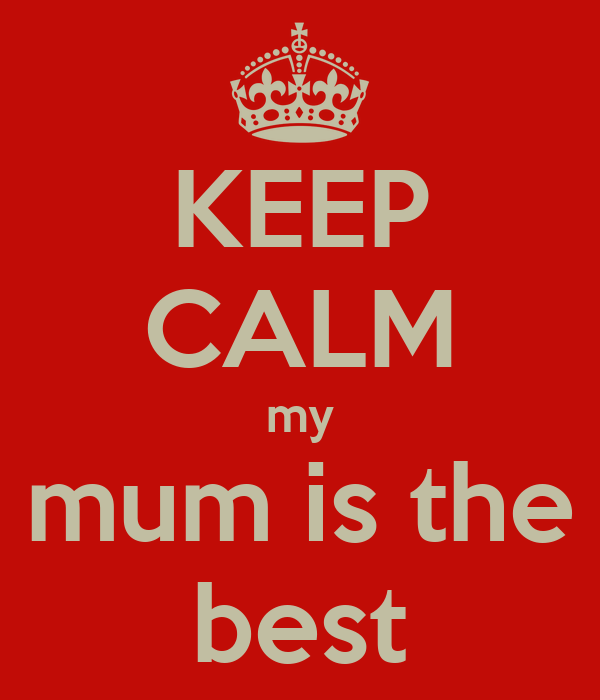 keep calm my mum is the best poster jack keep calm o matic