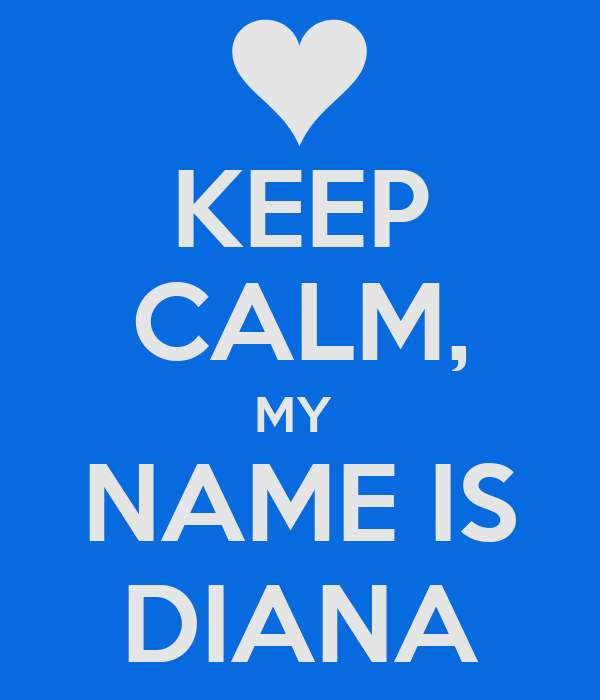 keep calm my name is diana poster leez keep calmomatic
