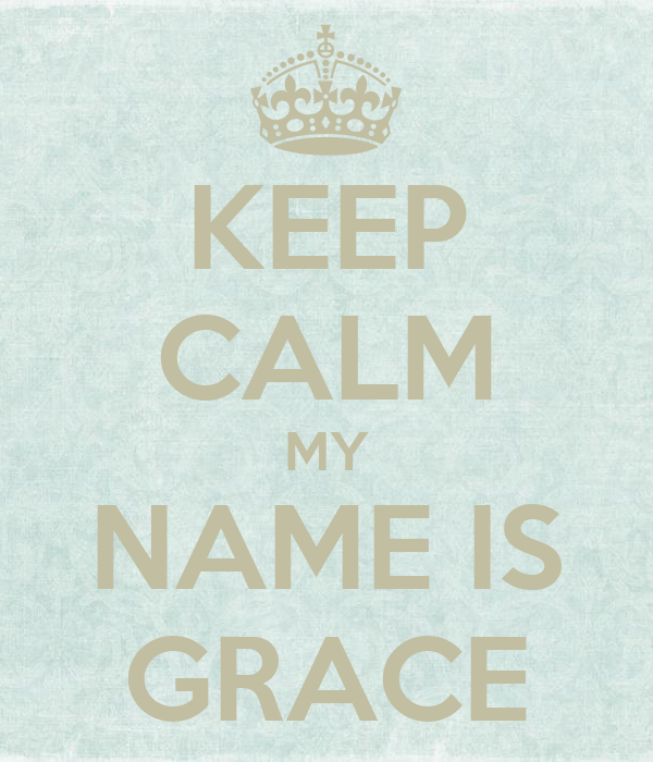 Keep Calm my Name is Grace