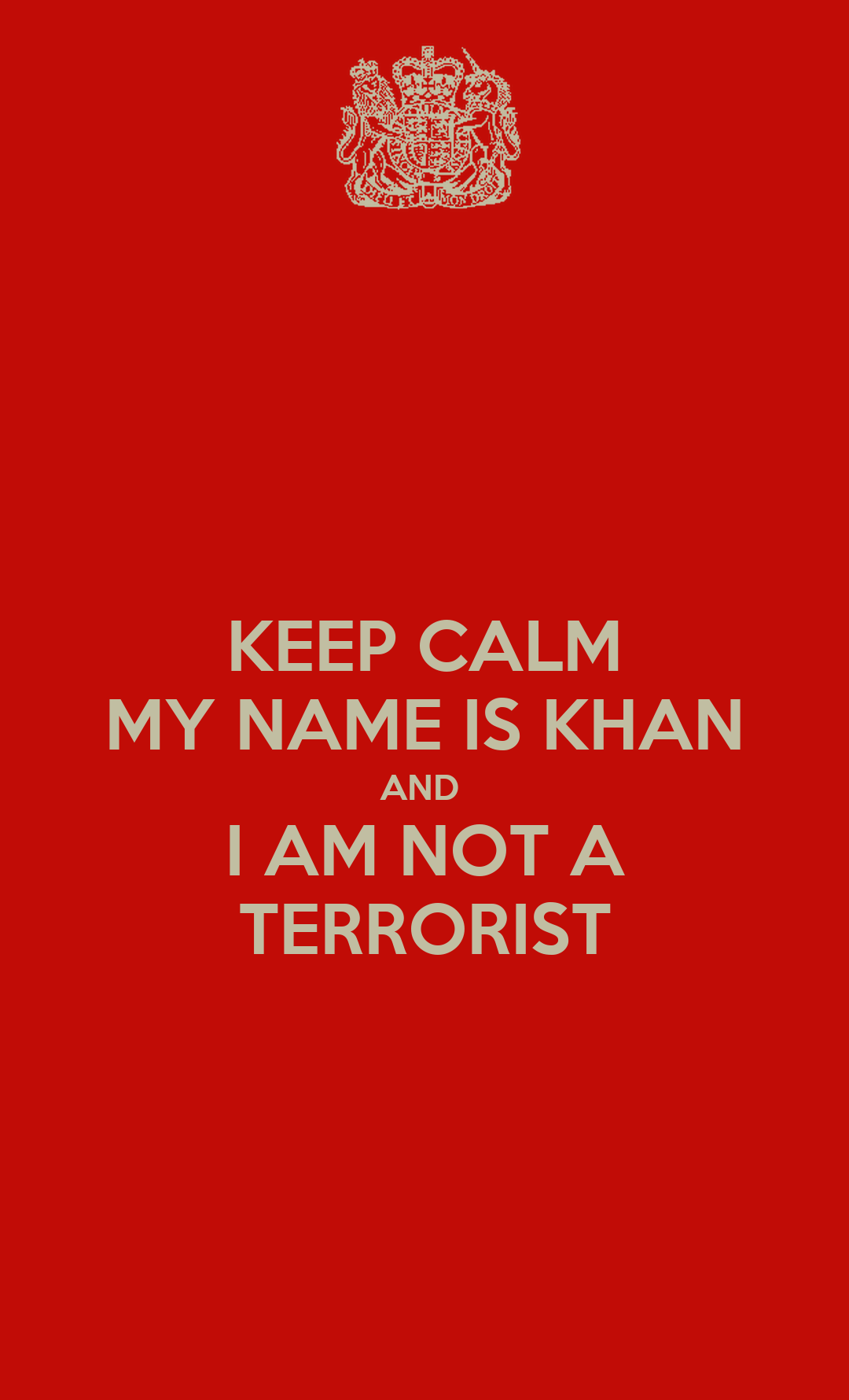 KEEP CALM MY NAME IS KHAN AND I AM NOT A TERRORIST Poster ...  My Name Is Khan Poster
