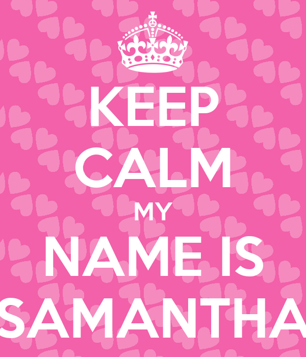 KEEP CALM MY NAME IS SAMANTHA Poster | Samantha | Keep ...