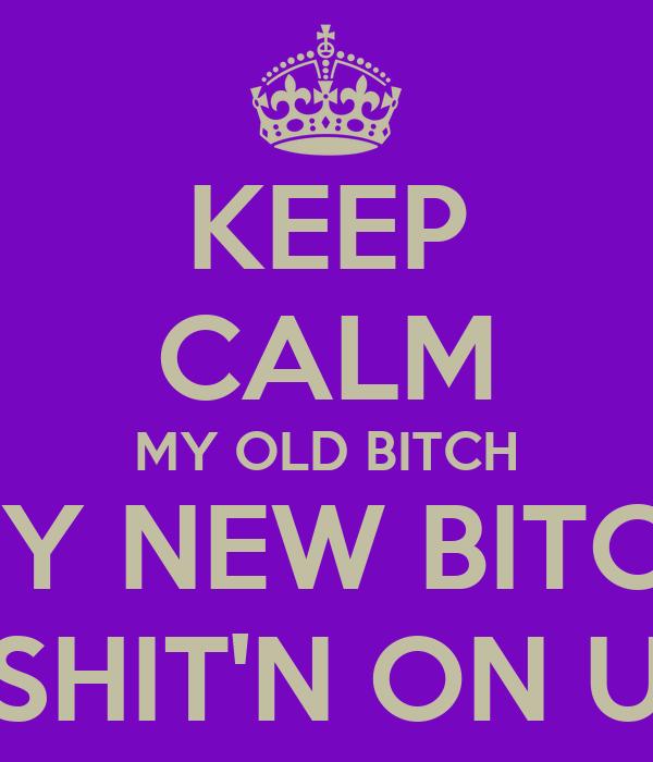My Old Bitch My New Bitch