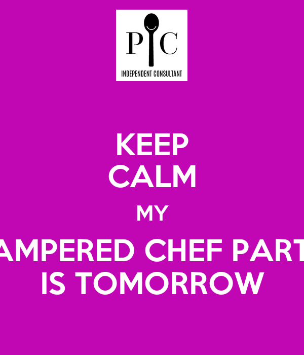 Keep calm my pampered chef party is tomorrow keep calm and carry on