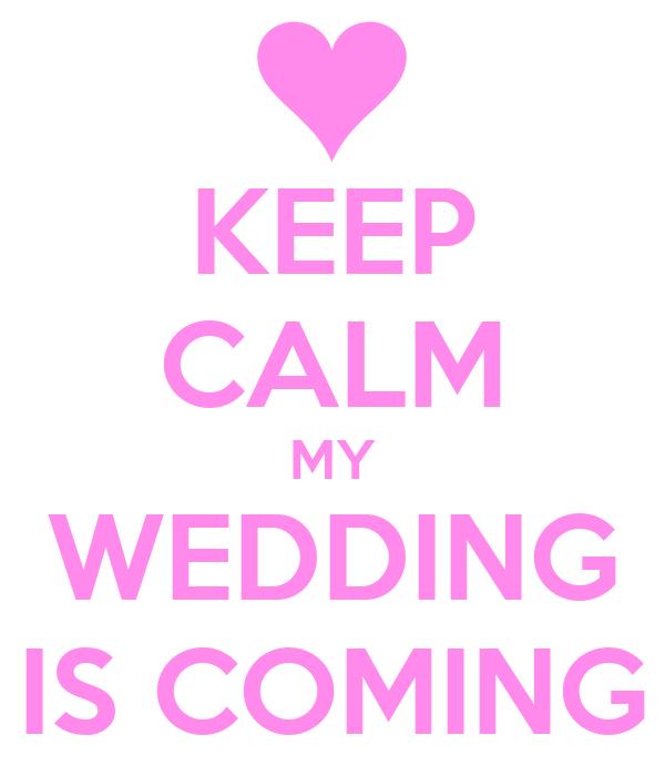 """Képtalálat a következőre: """"keep calm my wedding is coming"""""""