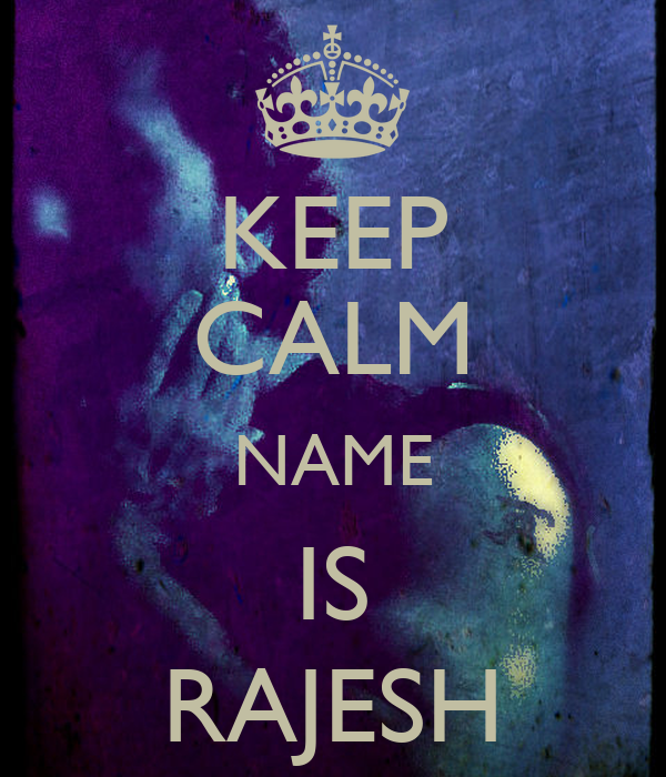 KEEP CALM NAME IS RAJESH Poster | RAJESH | Keep Calm-o-Matic