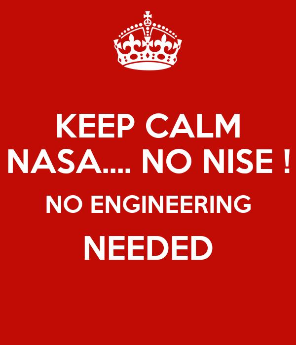 KEEP CALM NASA.... NO NISE ! NO ENGINEERING NEEDED Poster ...