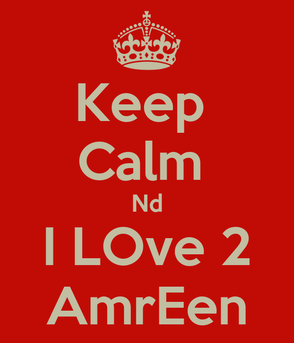Keep Calm Nd I Love 2 Amreen Poster Akdudum Keep Calm O Matic