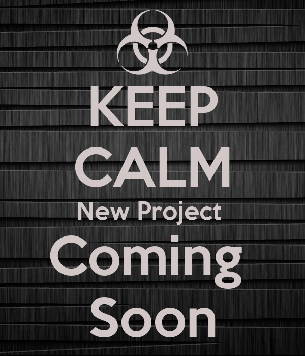 KEEP CALM New Project Coming Soon Poster | philbert | Keep Calm-o ...