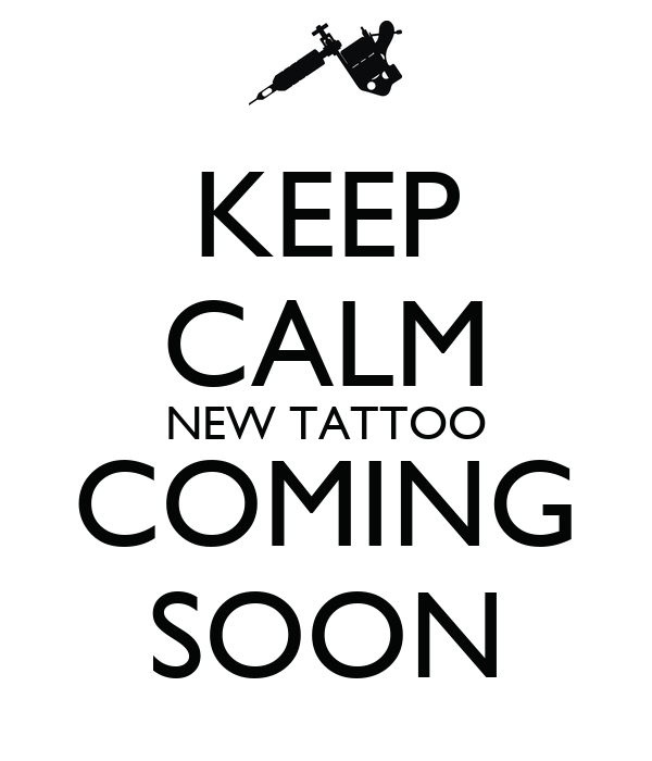 keep calm new tattoo coming soon poster faith keep calm o matic. Black Bedroom Furniture Sets. Home Design Ideas