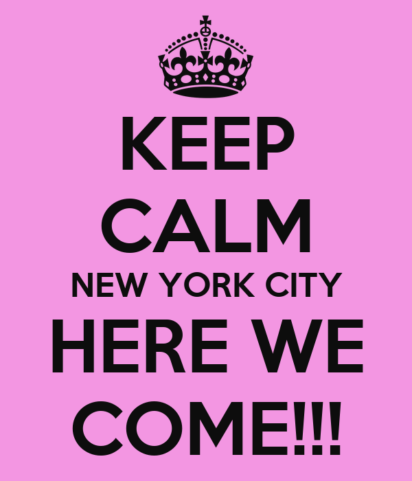 Keep Calm New York City Here We Come    Poster