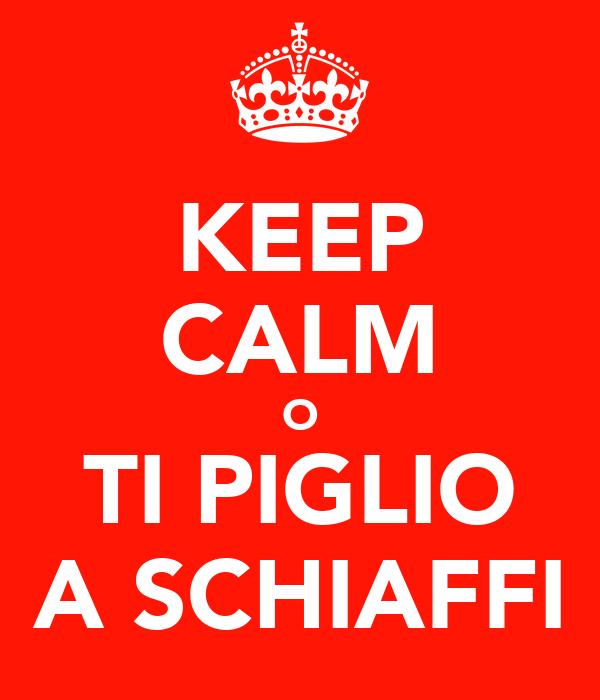 [Immagine: keep-calm-o-ti-piglio-a-schiaffi.png]