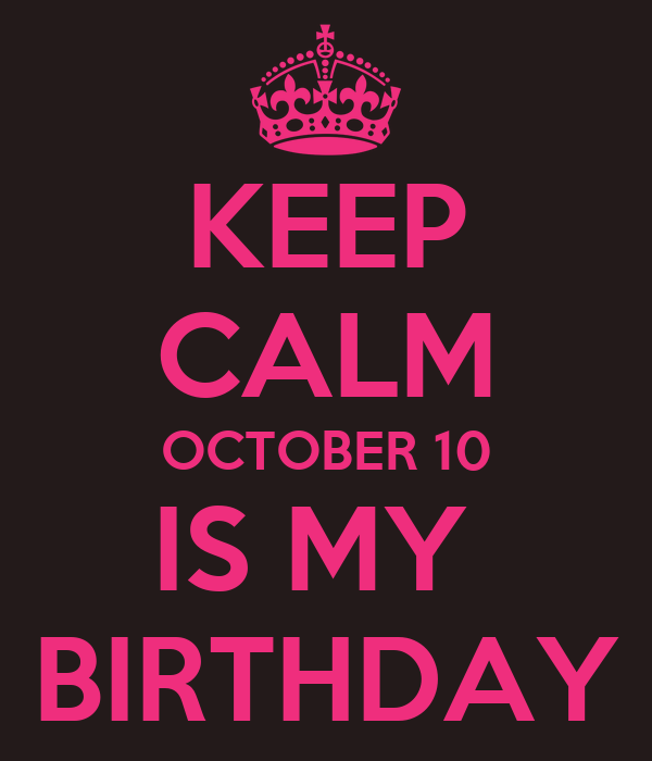 October Birthday Ecards ~ Keep calm october is my birthday and carry on image generator