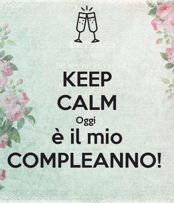 Keep Calm Oggi E Il Mio Compleanno Poster Occhiverdi64 Keep