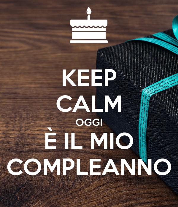 Keep Calm Oggi E Il Mio Compleanno Poster Sabrina Keep Calm O Matic