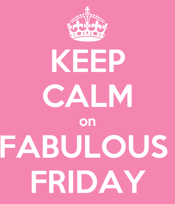 Fabulous Friday Keep calm on fabulous friday