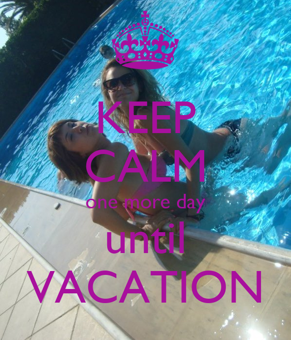 Keep calm one more day until vacation keep calm and carry on image