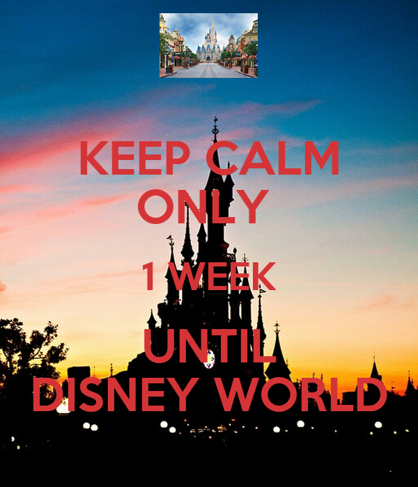 keep-calm-only-1-week-until-disney-world.png