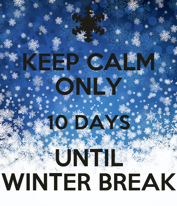 10 DAYS UNTIL WINTER BREAK Poster