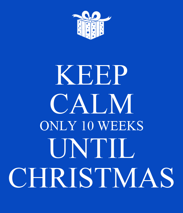 Until Christmas 10 Weeks Till Christmas.Keep Calm Only 10 Weeks Until Christmas Poster