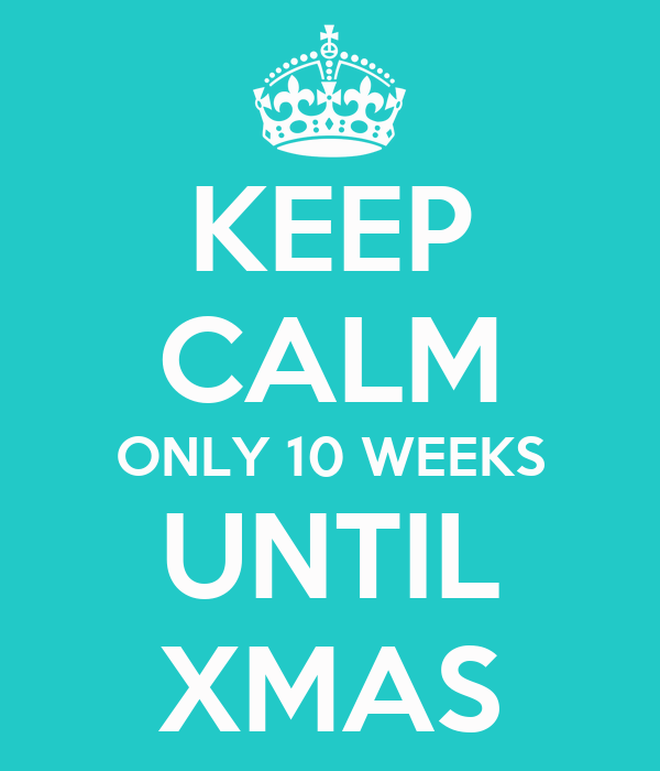 Until Christmas 10 Weeks Till Christmas.Keep Calm Only 10 Weeks Until Xmas Poster Ll Keep Calm O