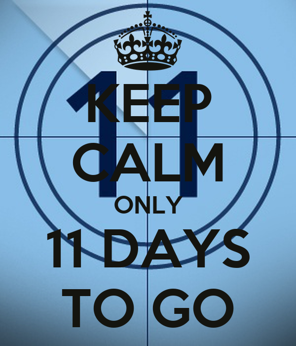 keep calm only 11 days to go