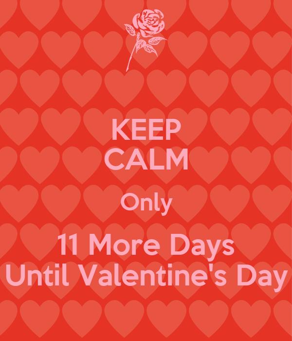 Schön Keep Calm Only 11 More Days Until Valentine S Day