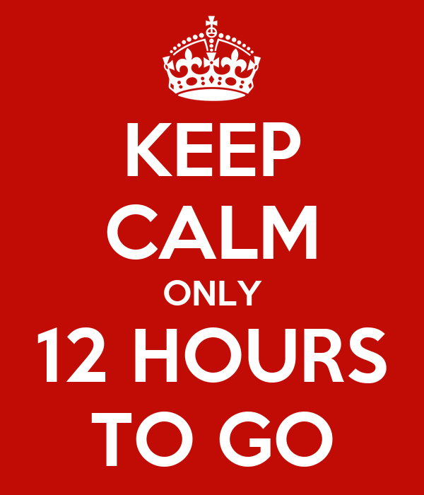 Image result for 12 Hours to Go Picture