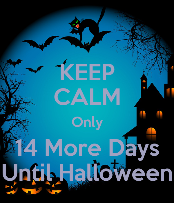 keep calm only 14 more days until halloween