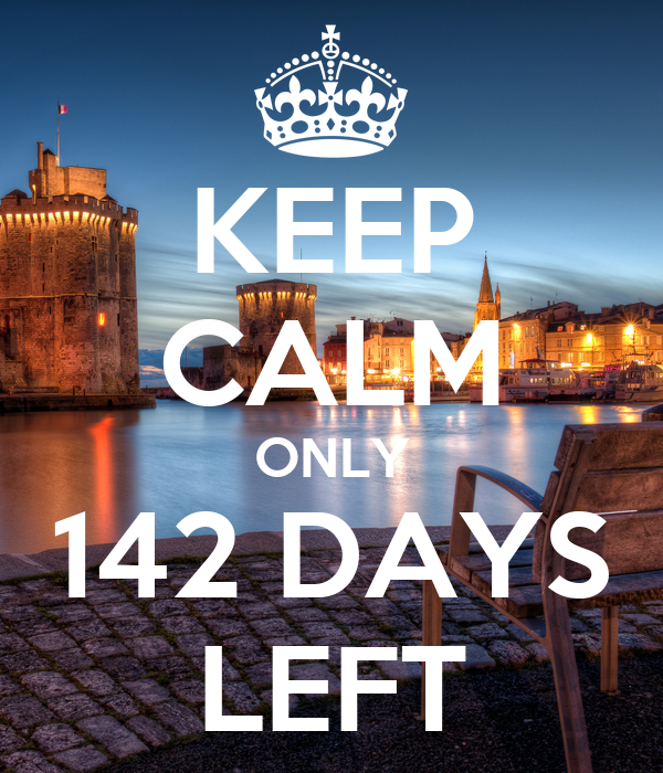 KEEP CALM ONLY 142 DAYS LEFT